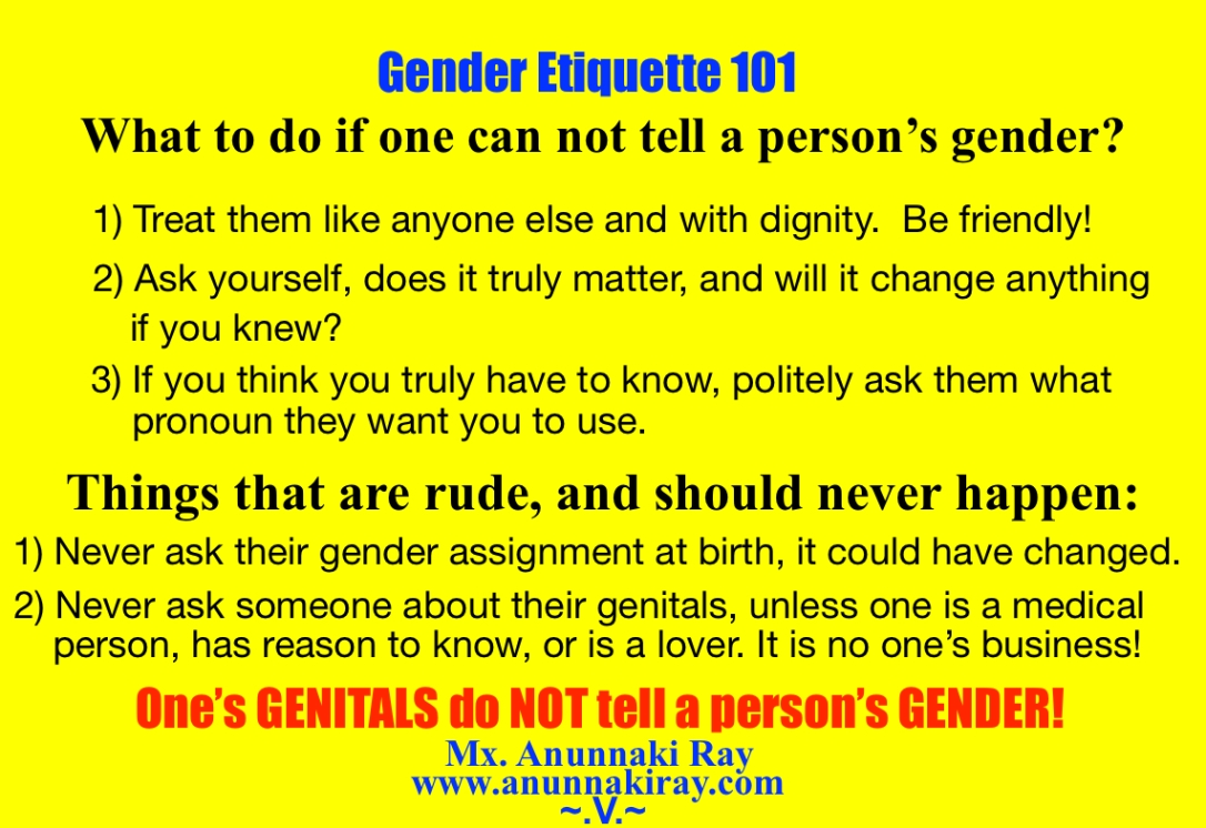 Gender Etiquette 101 Genitals do not tell a person's gender.